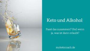 Alkohol bei der ketogenen Ernährung und Auswirkung auf die Ketose