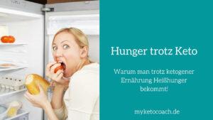 Heißhunger trotz ketogenen Ernährung und Ketose.