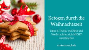 Ketogene Ernährung und Weihnachten. Tipps, wie du ketogen durch die Weihnachtszeit kommst.