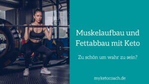 Ist Muskelaufbau und gleichzeitig Fettverlust mit der ketogenen Ernährung möglich?